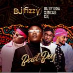 DJ Fizzy ft. Baddy Osha Slimcase CDQ – Bad Boy Mp3 Download