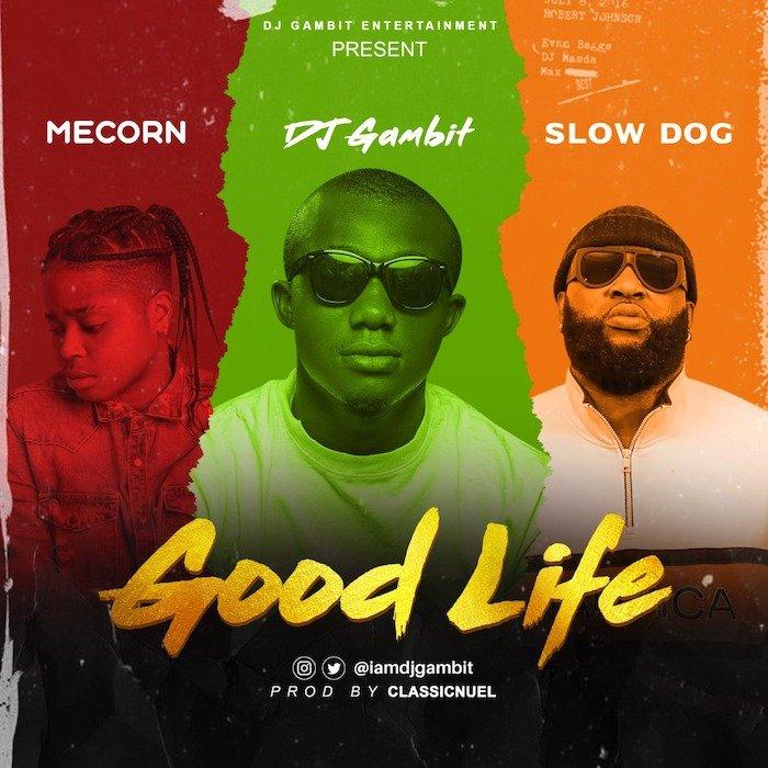 DJ Gambit Ft. Slow Dog Mecorn – Good Life Mp3 Download