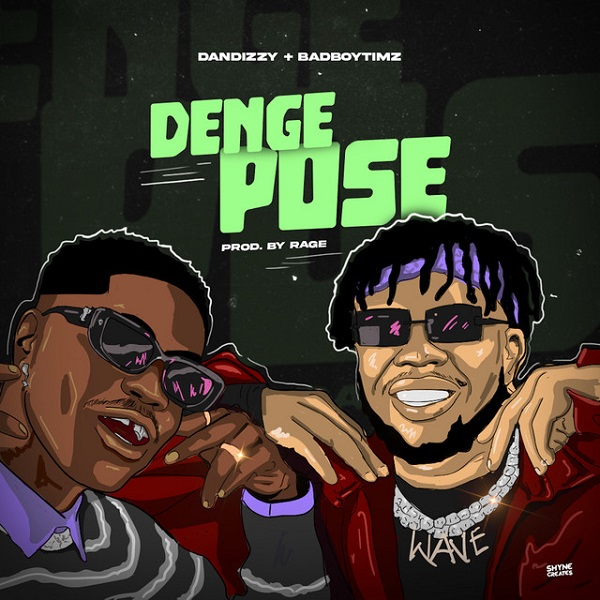 DanDizzy Denge Pose ft. Bad Boy Timz Mp3 Download