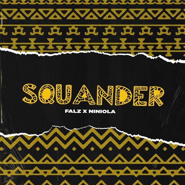 Falz Ft. Niniola – Squander (Mp3 Download)