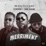 TJ Eleweukwu ft Slowdog Mr Raw Merriment Mp3 Download