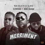 TJ Eleweukwu ft Slowdog Mr Raw Merriment Mp3 Download