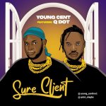 Young Cent Ft. Qdot – Sure Client (Mp3 Download)