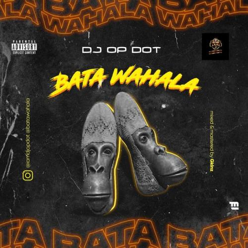DJ OP Dot Bata Wahala Mp3 Download