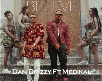 Dan Drizzy Believe Ft Medikal Prod. By Yung Trilla Mp3 Download