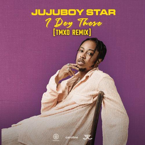 JUJUBOY STAR – I DEY THERE TMXO REMIX