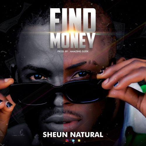 SHEUN NATURAL – FIND MONEY PROD BY AMAZING SLEEK