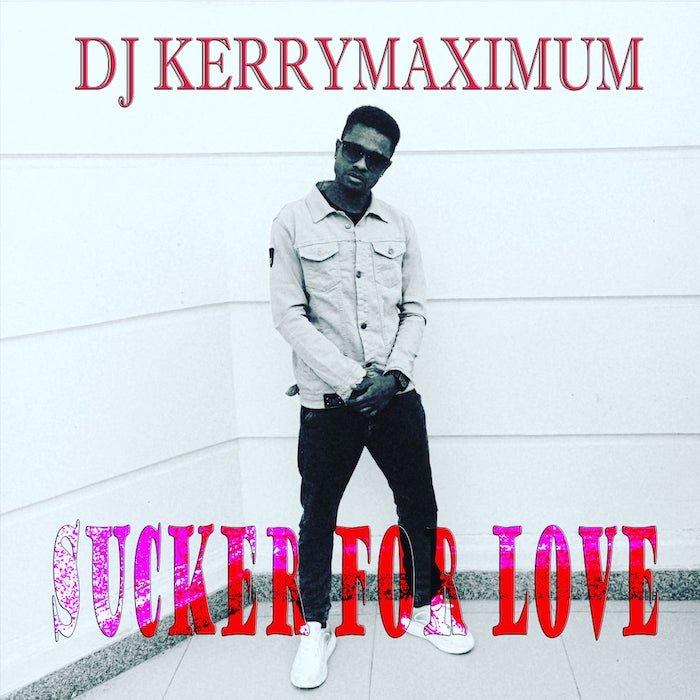 DJ Kerrymaximum – Sucker For Love