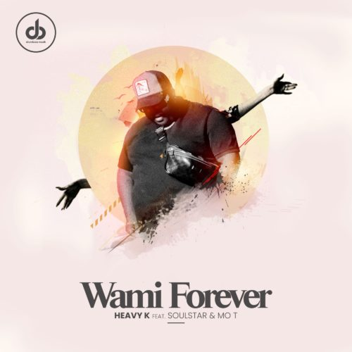 Heavy K Wami Forever Ft Soulstar Mo T