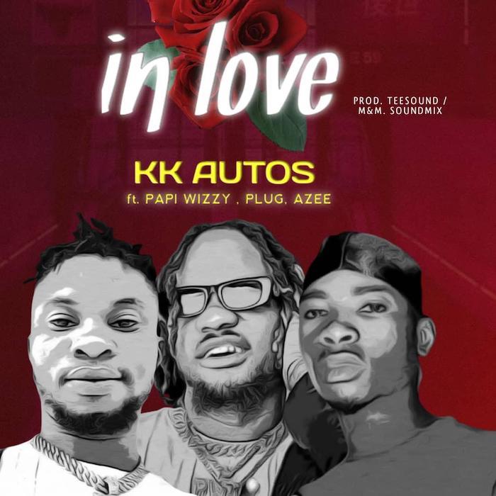 KK Autos Ft. Plug Papiwizzy Azee – In Love