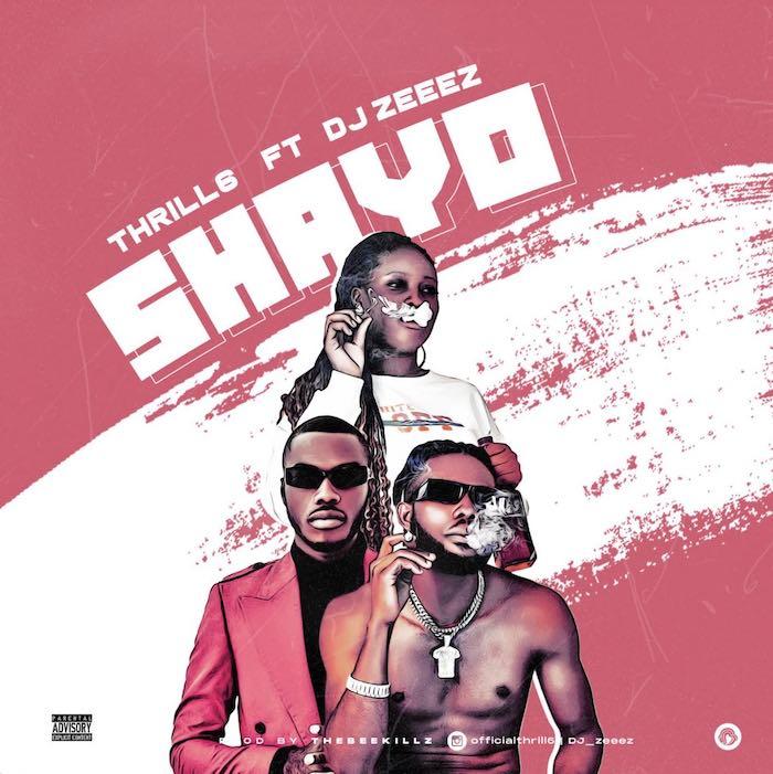 Thrill6 Ft. DJ Zeeez – Shayo