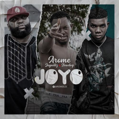 Arome – Joyo Ft. Jaywillz x Slow Dog