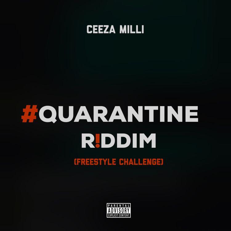 Ceeza Milli – Quarantine Riddim Freestyle Challenge