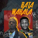 DJ Cora Ft. DJ Shizzy – Bata Wahala Refix Part 1