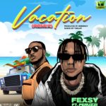 Fexsy – Vacation Remix Ft Peruzzi