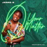 Jerro B – Your Matter