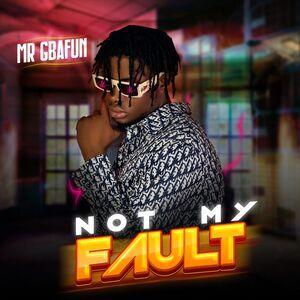 Mr Gbafun – Not My Fault