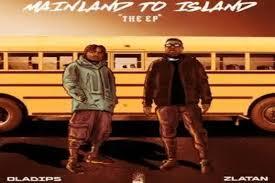 Oladips Mainland To Island ft. Zlatan Mp3 Download