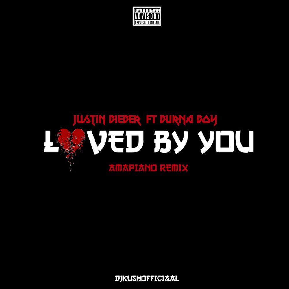 DJ Kush ft. Justin Bieber Burna Boy — Loved By You Amapiano Remix