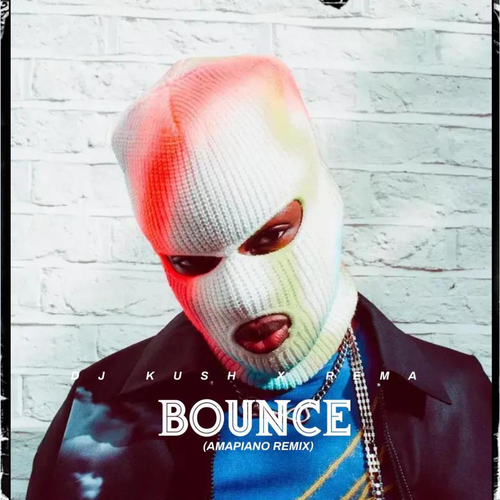 DJ Kush ft. Rema Bounce Amapiano Remix mp3 download