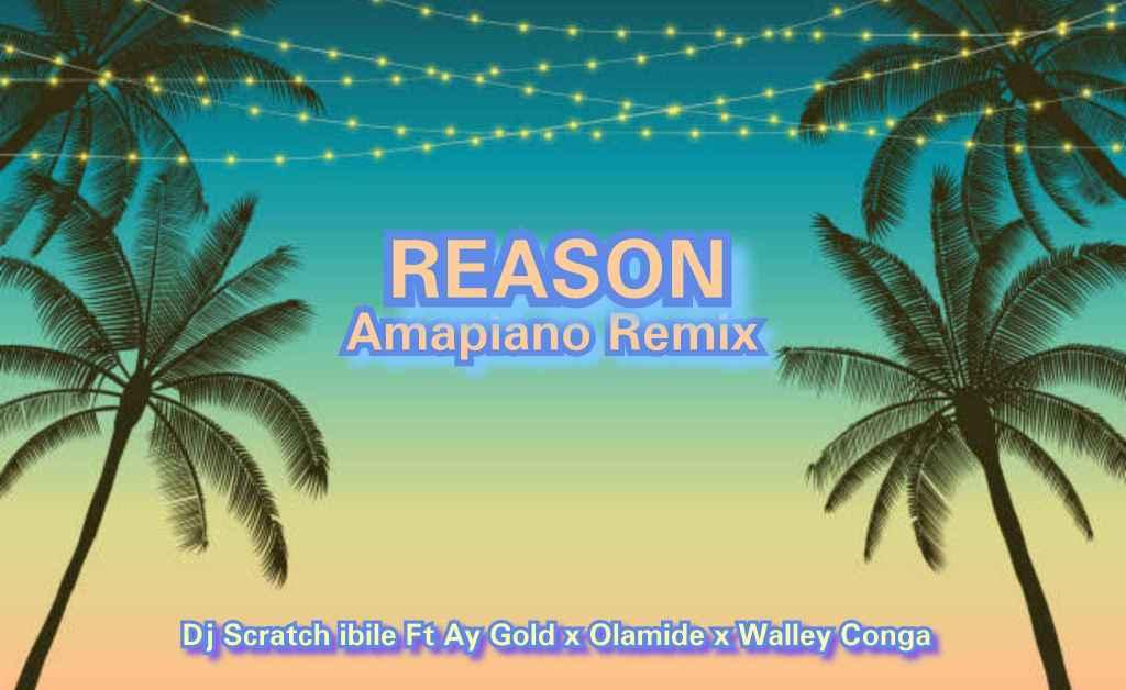 DJ Scratch Ibile ft. Ay Gold x Olamide x Walley Conga – Reason Amapiano Remix