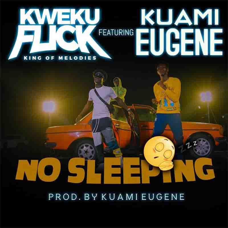 Kweku Flick No Sleeping ft Kuami Eugene mp3 download