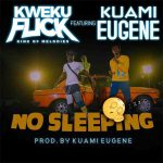 Kweku Flick No Sleeping ft Kuami Eugene mp3 download