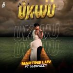 Martins Luv Ft. 99Drizzy – Ukwu