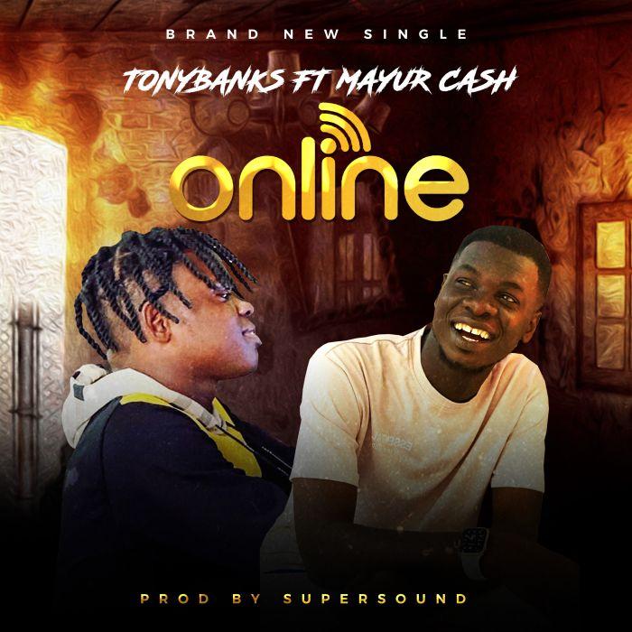 TonyBanks Ft. Mayur Cash – Online