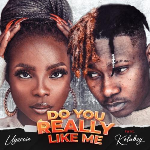 Ugoccie Do You Really Like Me Ft Kolaboy
