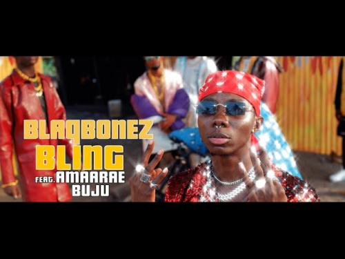 VIDEO Blaqbonez Ft Amaarae Buju Bling