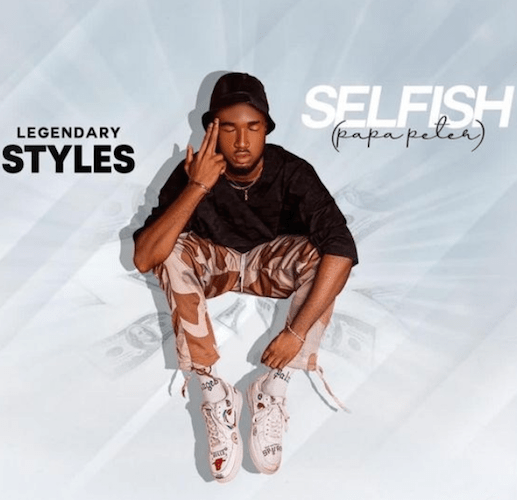 Legendary Styles – Selfish (Papa Peter) Lyrics