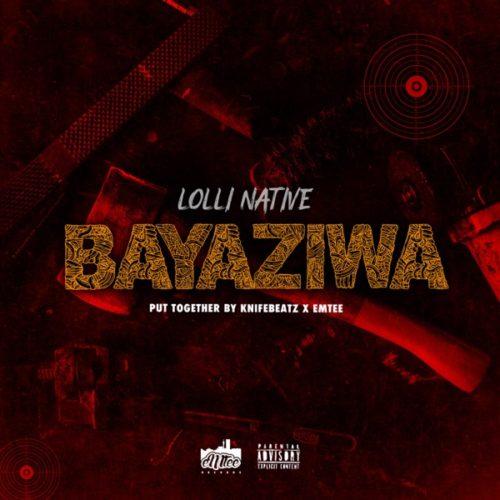 Lolli Native Bayaziwa mp3 download
