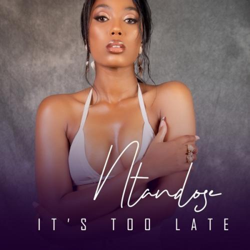 Ntandose Its Too Late Ft. Liza Miro mp3 download