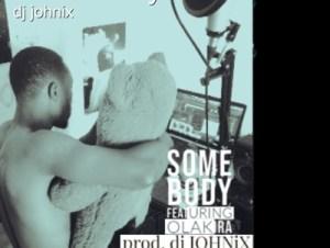 Olakira ft DJ Johnix Somebody Mp3 download