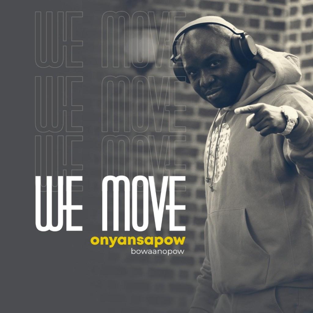 Onyansapow Bowaanopow We Move mp3 download
