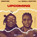 Orintise Ft. Small Doctor Upcoming Mp3 Download