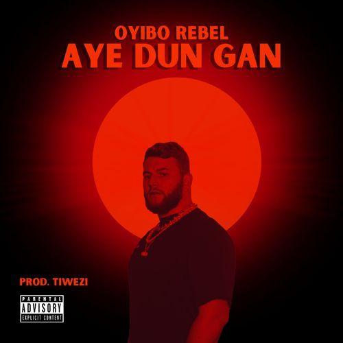 Oyibo Rebel Aye Dun Gan Mp3 Downlod