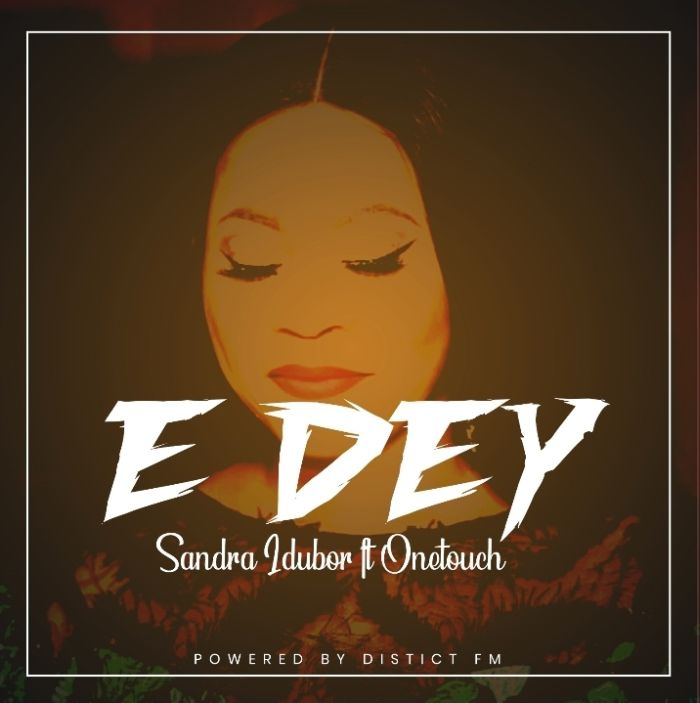 Sandra Idubor Ft. Onetouch E Dey mp3 download