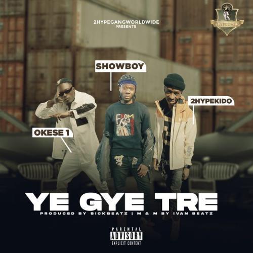 Showboy Ye Gye Tre Ft. Okese1 2HypeKido mp3 download
