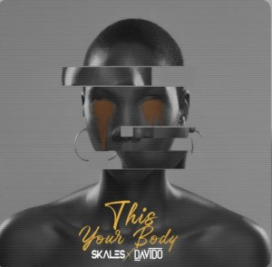 Skales This Your Body Ft Davido mp3 download