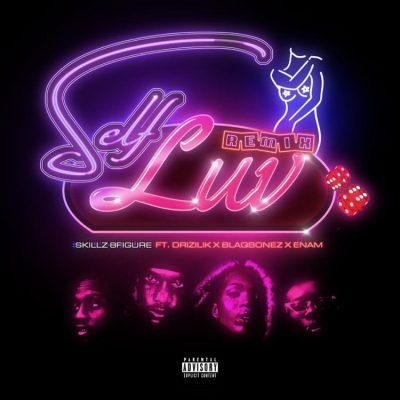 Skillz 8Figure ft Blaqbonez Drizilik Enam Self Luv Remix Mp3 Download