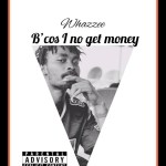 Whazzee Bcos I No Get Money Chip 100k Cover mp3 download
