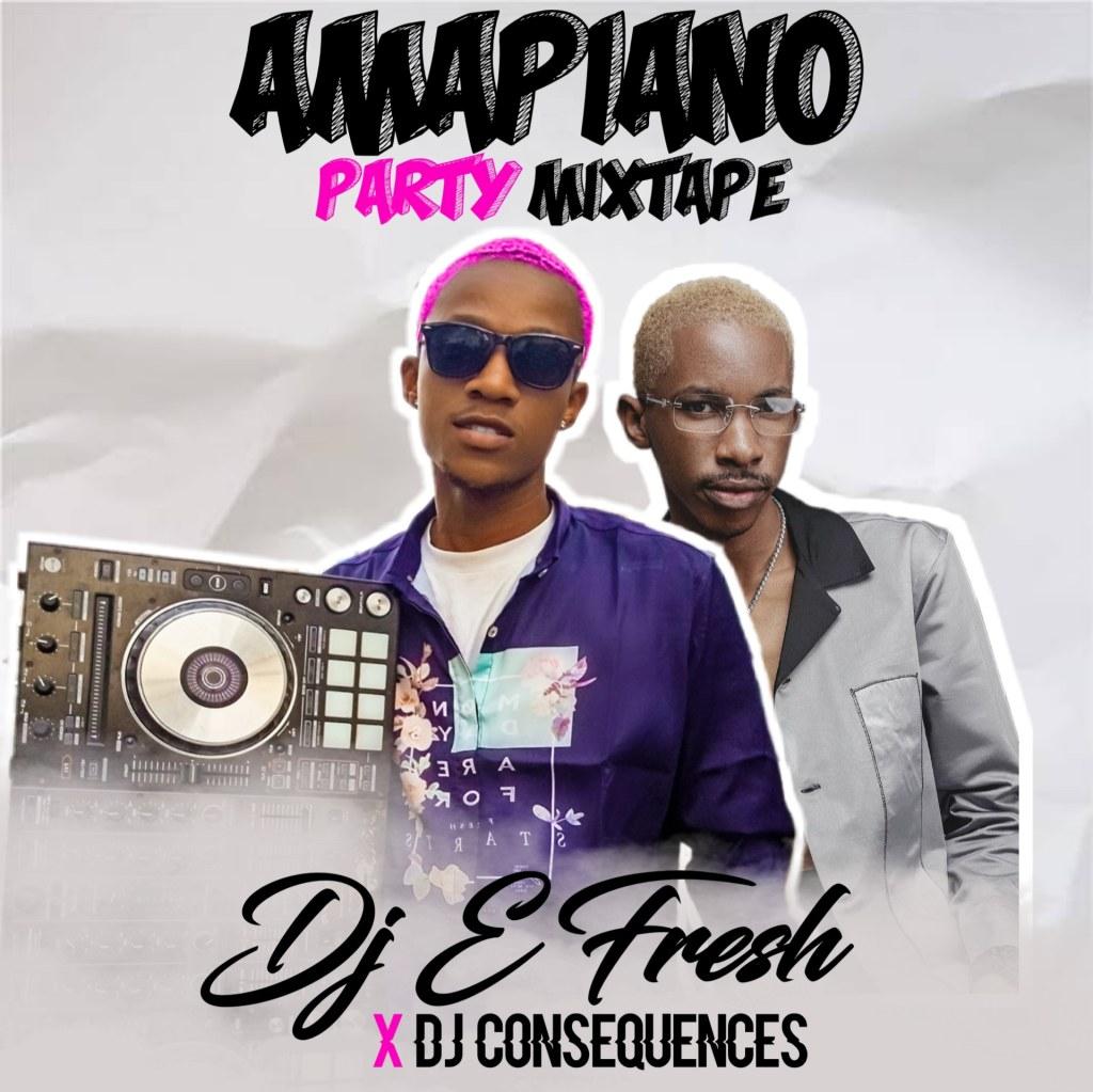 DJ E Fresh x DJ Consequnce Amapiano Party Mixtape 2020 mp3 download