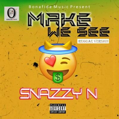Snazzy N Make we see Reggae version mp3 download