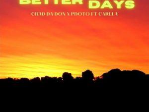 Chad Da Don & PdotO Better Days Ft. Carlla mp3 download