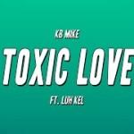 KB Mike ft Luh Kel Toxic Love