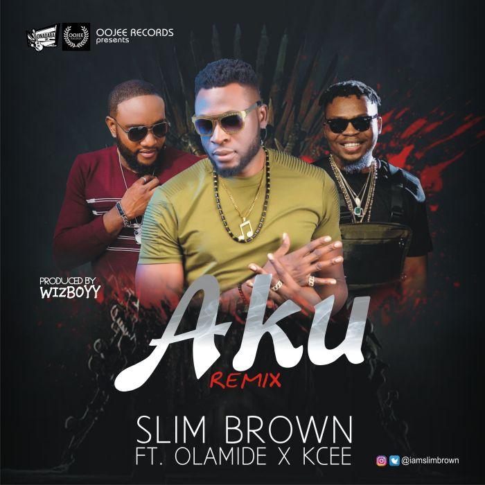 Slim Brown Ft. Olamide x Kcee Aku Remix mp3 download