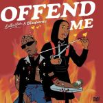 Bella Alubo Offend Me ft. Blaqbonez Mp3 Download