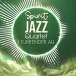 Spirit Of Praise Spirit Jazz Quartet (I Surrender All) mp3 download
